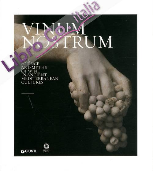 Vinum Nostrum. Art, Science and Myths of Wine in Ancient Mediterranean Cultures