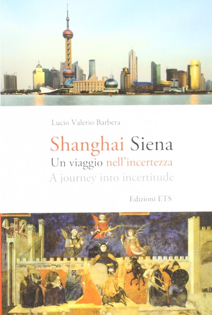 Shanghai Siena. Un viaggio nell'incertezza. Ediz. italiana e inglese
