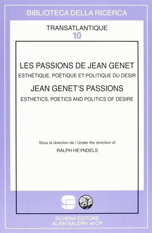 Les passions de Jean Genet. Esthétique, poétique et politique du désir