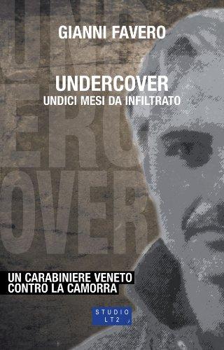 Undercover. Undici mesi da infiltrato. Un carabiniere veneto contro la camorra