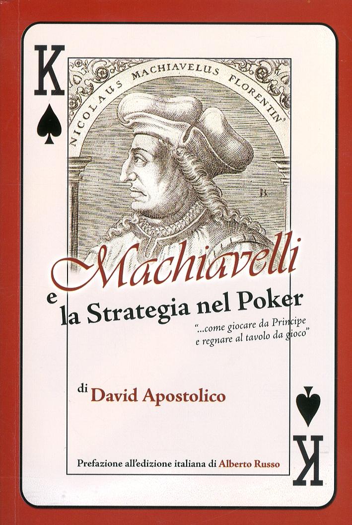 Machiavelli e la strategia del poker. Come giocare da principe e regnare al tavolo da gioco
