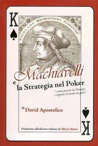 Machiavelli e la strategia del poker. Come giocare da principe e regnare al tavolo da gioco.