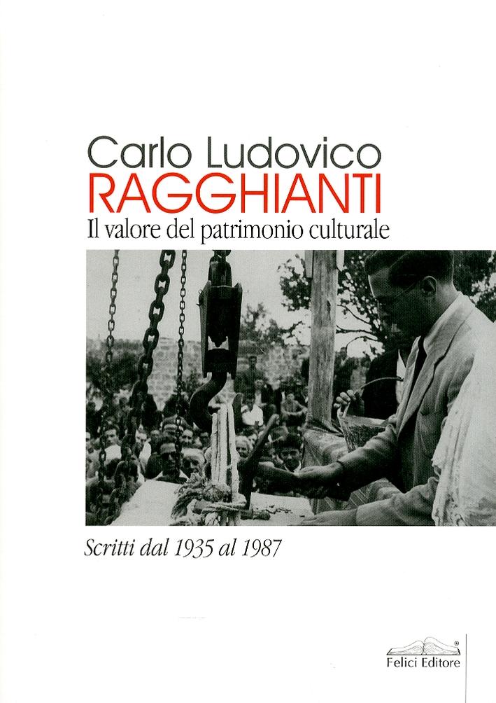 Carlo Ludovico Ragghianti. Il valore del patrimonio culturale. Scritti dal 1935 al 1987.