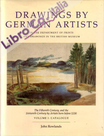 Drawings by German Artists. And Artists from German-Speaking Regions of Europe in the Department of Prints and Drawings in the British Museum: The Fifteenth Century, and The Sixteenth Century by Artists born Before 1530