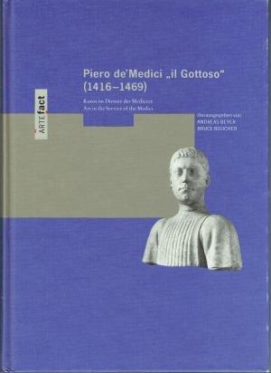 Piero de'Medici, Il Gottoso (1416-1469). Kunst im Dienste der Mediceer. Art in the Service of the Medici
