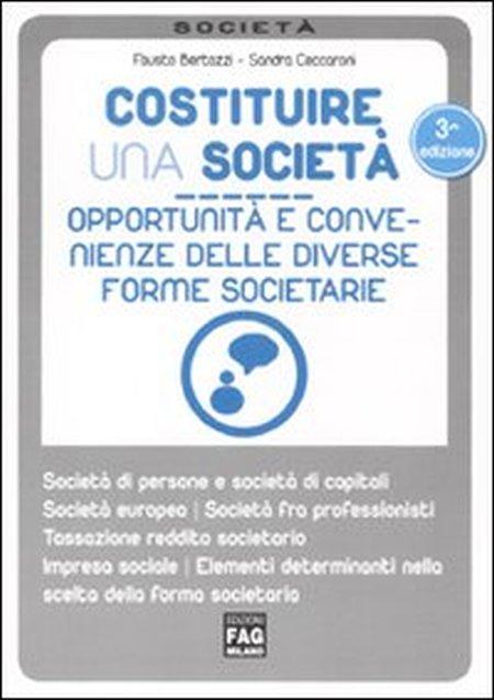 Costituire una società. Opportunità e convenienze delle diverse forme societarie