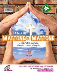 La mia fede: mattone su mattone. Vol. 4: E la pietra scartata diventa testata d'angolo. Sussidio di preghiera quoditiana dal 9 marzo all'11 giugno 2011. Quaresima Pasqua.