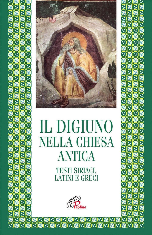 Il digiuno nella chiesa antica. Testi siriaci, latini e greci