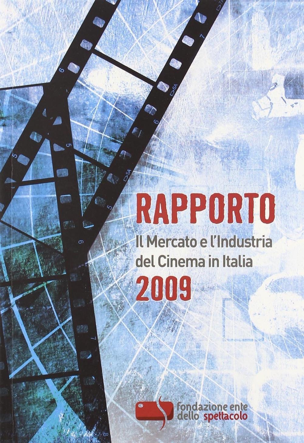 Rapporto 2009. Il mercato e l'industria del cinema in Italia