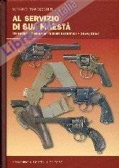 Al servizio di sua maestà. Un secolo di revolver militari britannici (1854-1957). Ediz. illustrata
