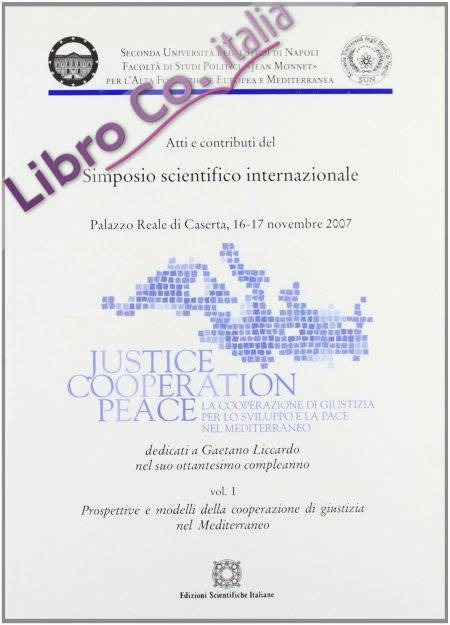 Justice cooperation peace. Atti del Simposio scientifico internazionale
