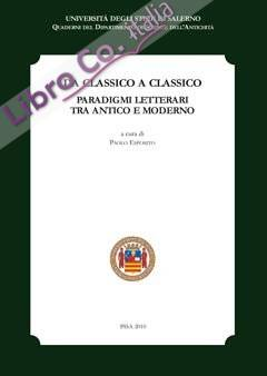 Da classico a classico. Paradigmi letterari tra antico e moderno. Atti del Convegno (Fisciano, 8-10 novembre 2007)
