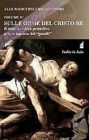 Alle radici del cristianesimo. Vol. 4: Sulle orme del Cristo Re. Il cristianesimo primitivo alla conquista del «gentili»