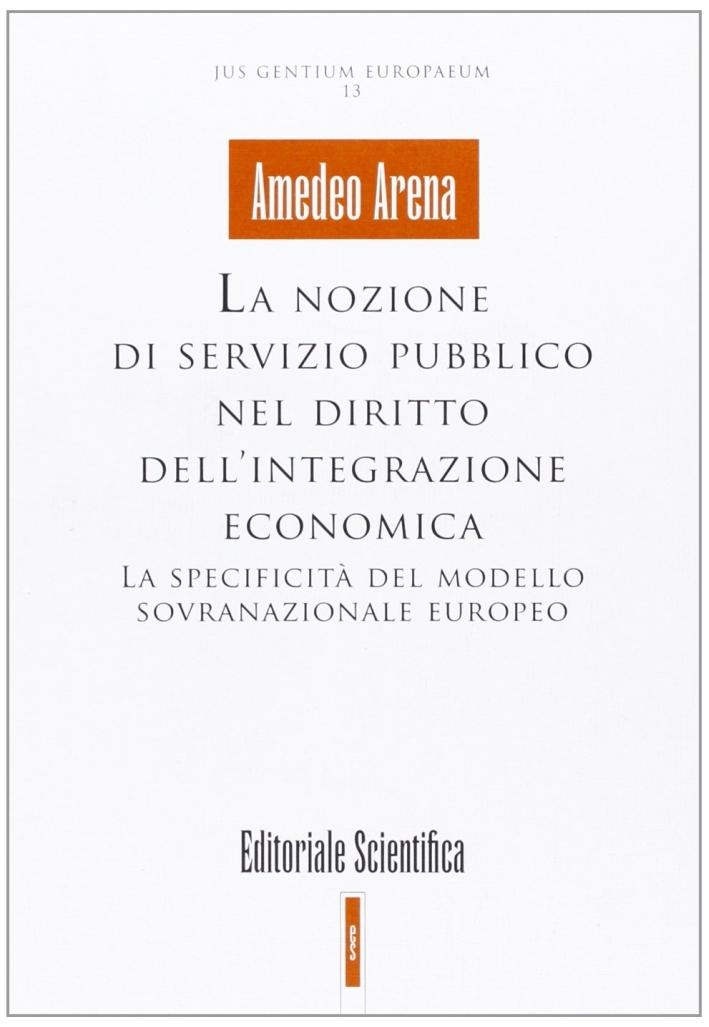 La nozione di servizio pubblico nel diritto dell'integrazione economica. La specificità del modello sovranazionale europeo