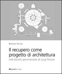 Il recupero come progetto di architettura. Nell'attività sperimentale di Luigi Picone.