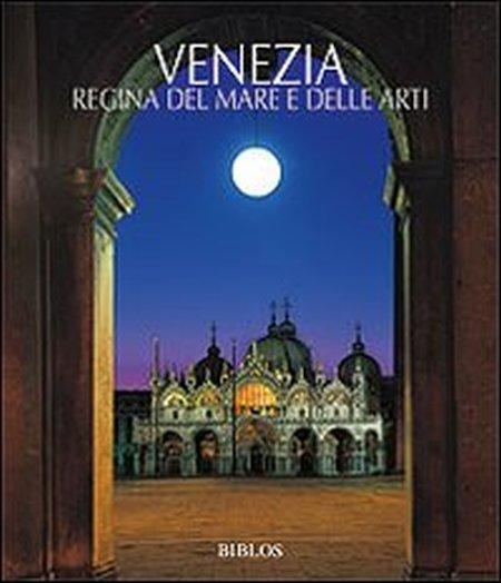 Venezia. La Regina del Mare e delle Arti