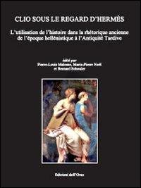 Clio sous le regard d'Hermès. L'utilisation de l'histoire dans la rhétorique ancienne de l'époque hellénistique à l'Antiquité tardive.