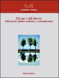 Del qui e dell'altrove. Nella poesia italiana moderna e contemporanea.