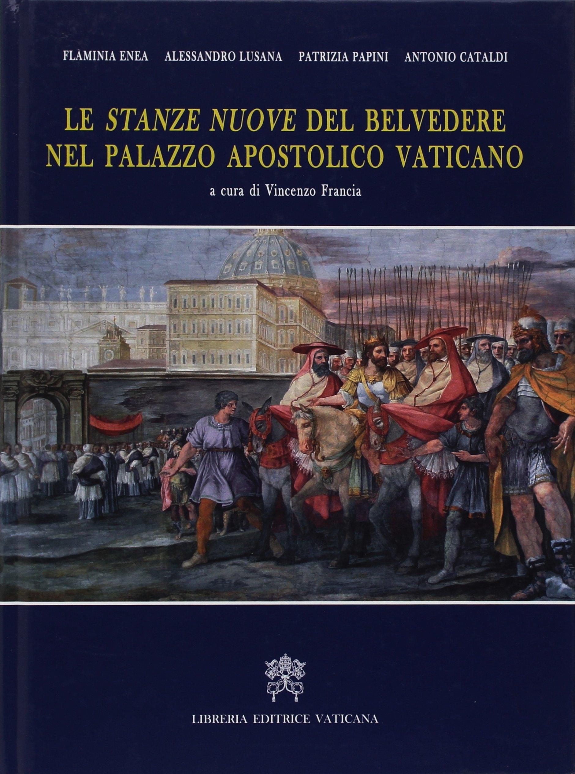 Le stanze nuove del Belvedere nel Palazzo Apostolico Vaticano. Architettura e iconografia di un'abitazione pontificia.