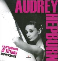 Audrey Hepburn. La principessa di Tiffany. Ediz. illustrata