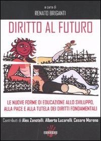 Diritto al futuro. Le nuove forme di educazione allo sviluppo, alla pace e alla tutela dei diritti fondamentali.