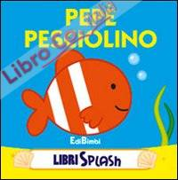 Pepé pesciolino. Libri splash. Ediz. illustrata