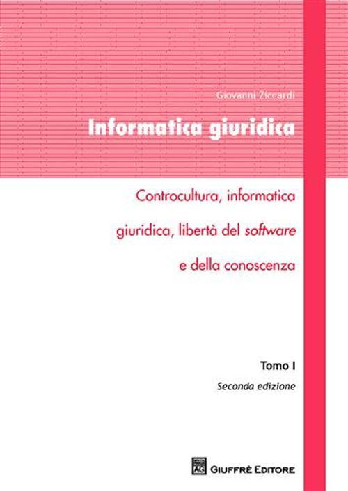 Informatica giuridica. Vol. 1: Controcultura, informatica giuridica, libertà del software e della conoscenza