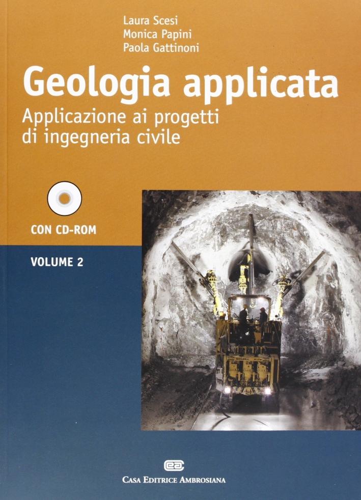 Geologia applicata. Vol. 2: Applicazione ai progetti di ingegneria civile