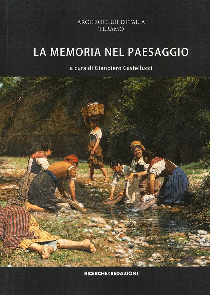 La memoria nel paesaggio. Atti del Convegno sul paesaggio delle valli del Tordino e del Vezzola (Teramo, 2009).