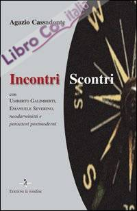 Incontri-scontri. Con Umberto Galimberti, Emanuele Severino, neodarwinisti e pensatori postmoderni