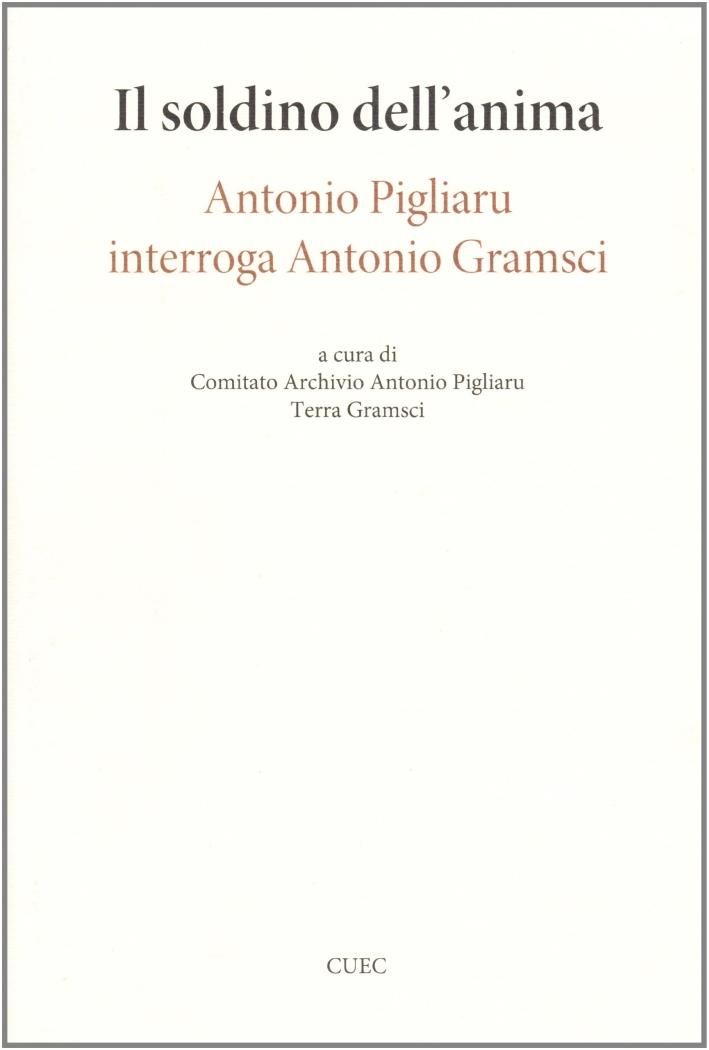 Il soldino nell'anima. Antonio Pigliaru interroga Antonio Gramsci.