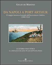 Da Napoli a Port Arthur. Il viaggio intorno al mondo dell'incrociatore R. N. Calabria (1909-1912)
