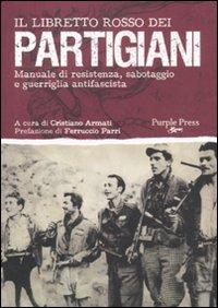 Il libretto rosso dei partigiani. Manuale di resistenza, sabotaggio e guerriglia antifascista