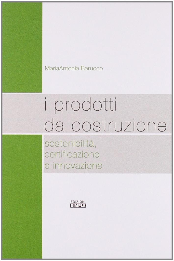 I prodotti da costruzione sostenibilità, certificazione e innovazione