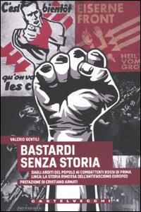 Bastardi senza storia. Dagli Arditi del popolo ai combattenti rossi di Prima Linea: la storia rimossa dell'antifascismo europeo