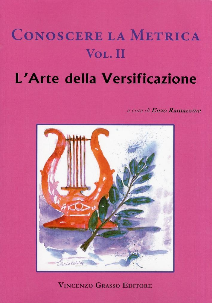 Conoscere la metrica. Vol. 2. L'arte della versificazione e le proposte dei poeti classici contemporanei
