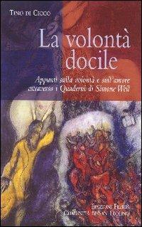 La volontà docile. Appunti sulla volontà e sull'amore attraverso i quaderni di Simone Weil.