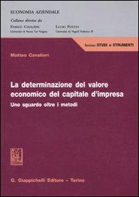 La determinazione del valore economico del capitale d'impresa. Uno sguardo oltre i metodi