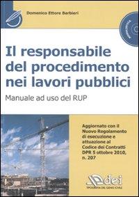 Il responsabile del procedimento nei lavori pubblici. Manuale ad uso del RUP. Con CD-ROM