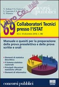 Sessantanove collaboratori tecnici presso l'Istat. Manuale e quesiti per la preparazione della prova preselettiva e delle prove scritte e orali.