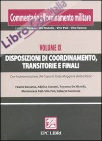 Commentario all'ordinamento militare. Vol. 9: Disposizioni di coordinamento, transitorie e finali.