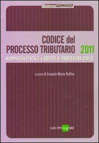 Codice del processo tributario. Normativa fiscale e codice di procedura civile