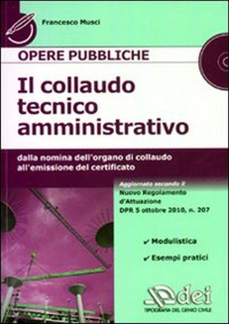 Il collaudo tecnico amministrativo. Dalla nomina dell'organo di collaudo all'emissione del certificato. Con CD-ROM