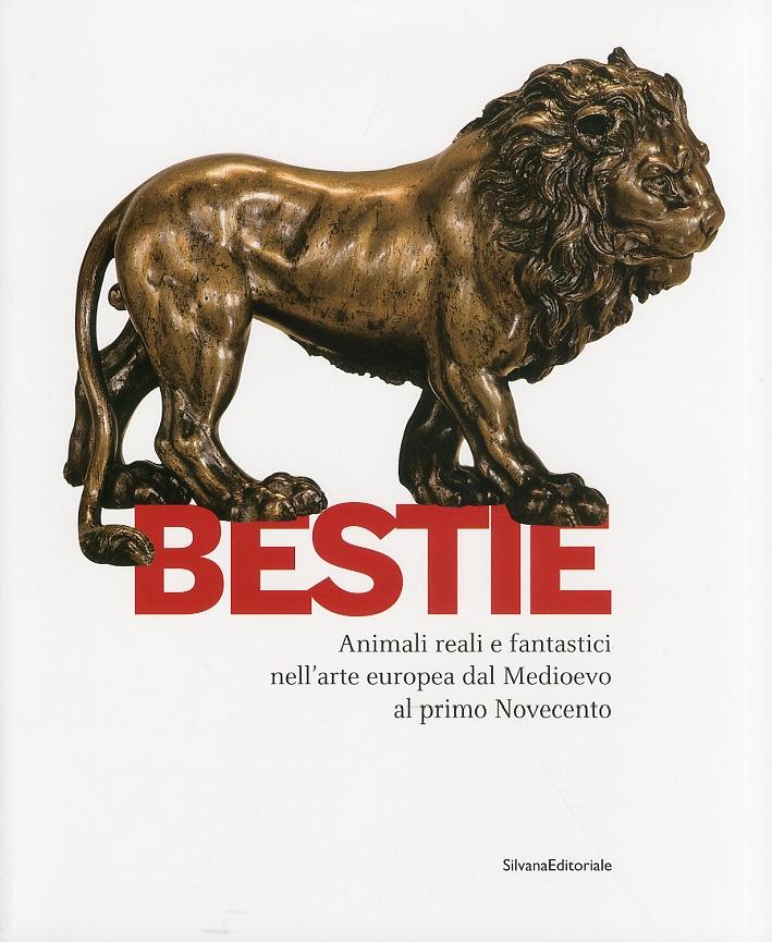 Bestie. Animali reali e fantastici nell'arte europea dal Medioevo al primo Novecento