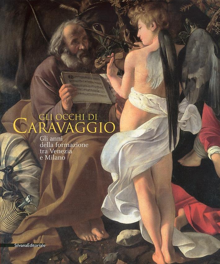 Gli occhi di Caravaggio. Gli anni della formazione tra Venezia e Milano