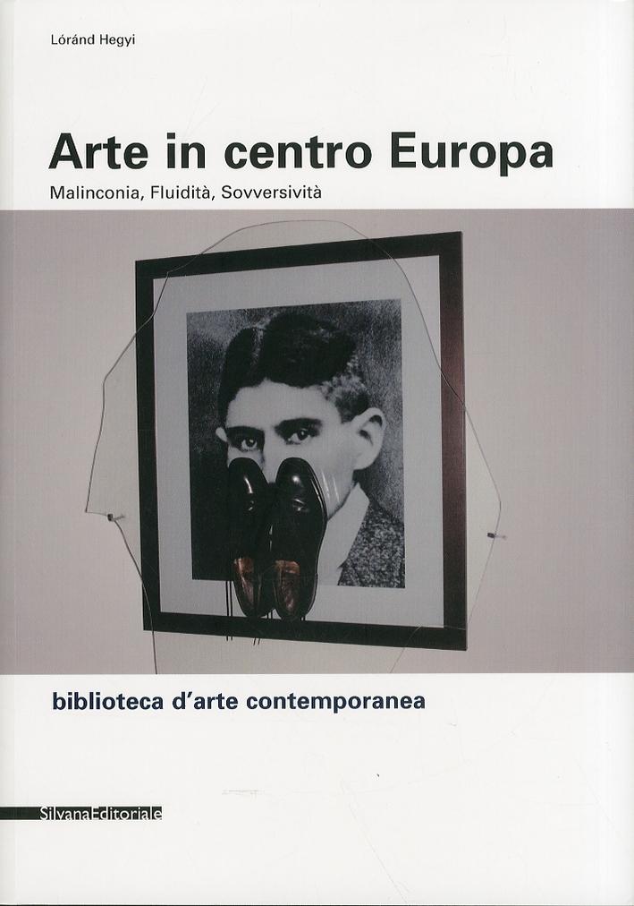 Arte in centro Europa. Malinconia, fluidità, sovversività