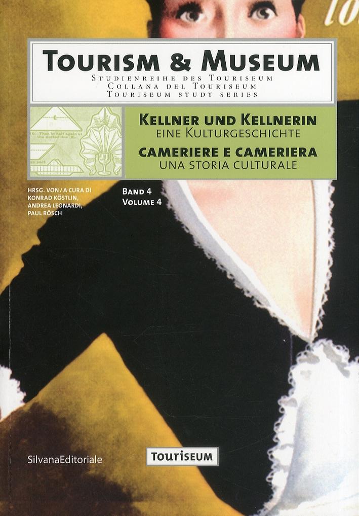 Kellner und Kellnerin.Eine Kulturgeschichte. Cameriere e cameriera. Una storia culturale. [Ediz. italiana, inglese e tedesca]