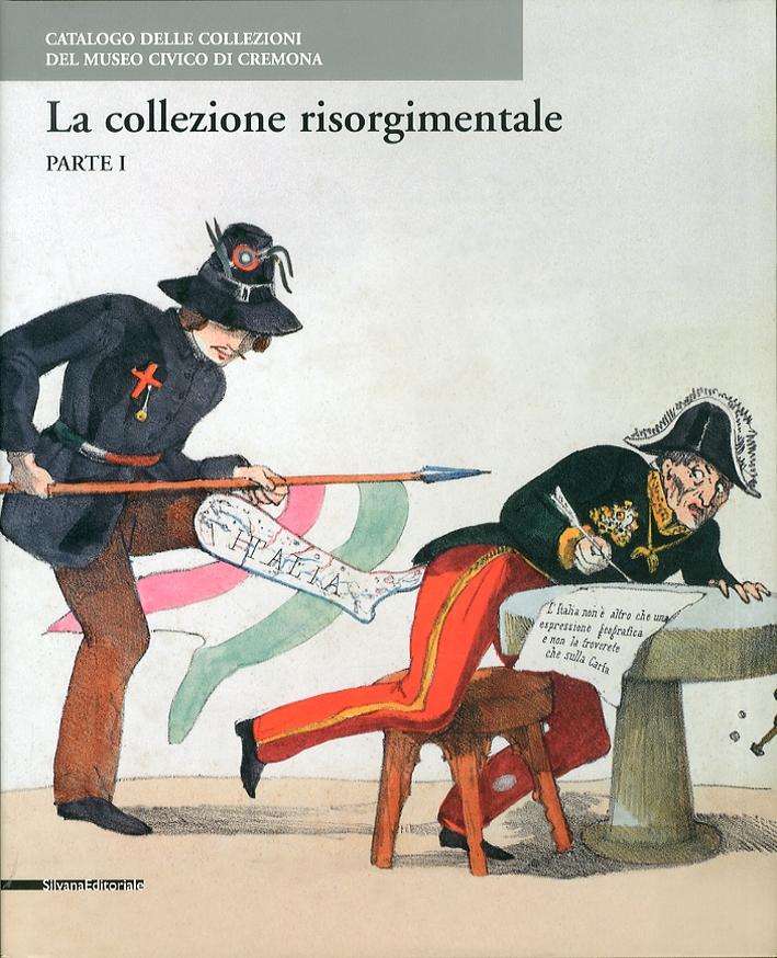 Catalogo delle collezioni del Museo civico di Cremona. Le collezioni risorgimentali. Vol. 1