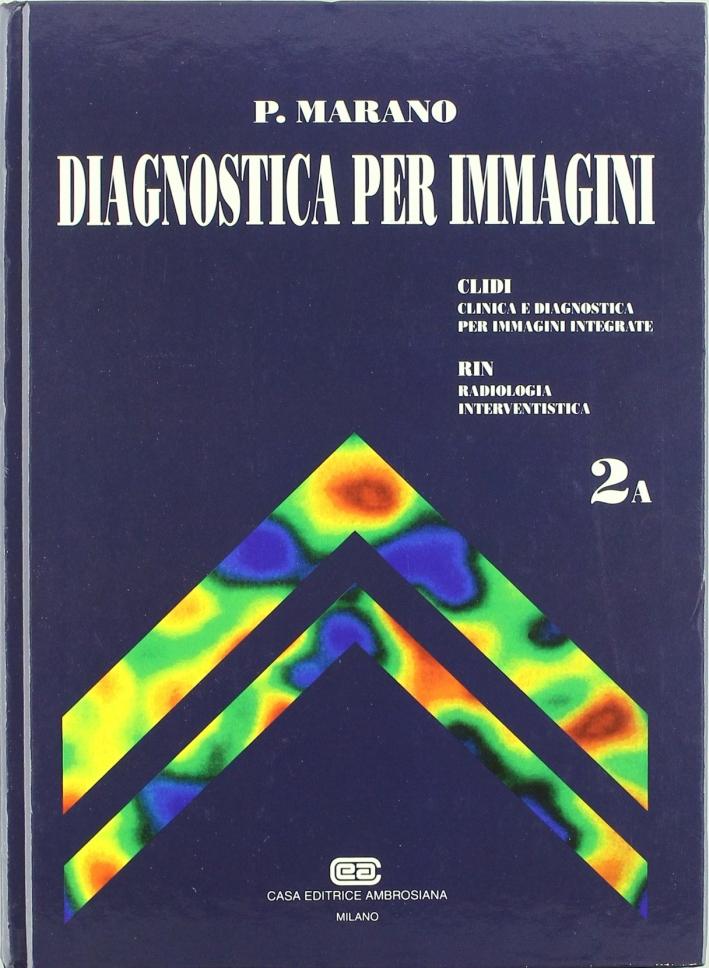 Diagnostica per immagini. Vol. 2: CLIDI: clinica e diagnostica per immagini integrate. RIN: radiologia interventistica
