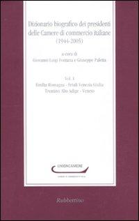 Dizionario biografico dei presidenti delle Camere di commercio italiane (1944-2005). Vol. 1: Emilia Romagna-Friuli Venezia Giulia-Trentino Alto Adige-Veneto